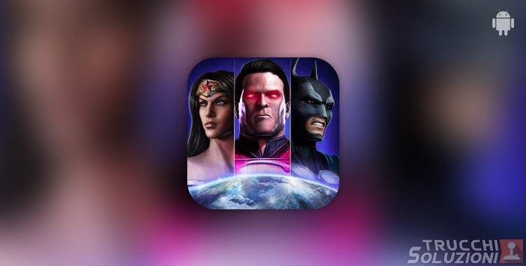 Trucchi Injustice Gods Among Us Android