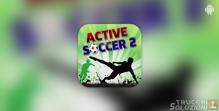 Trucchi Active Soccer 2 Android
