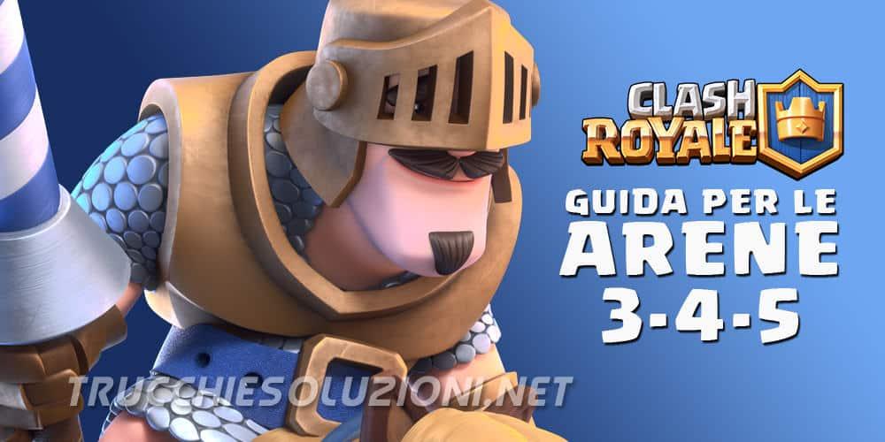 Guida Clash Royale Arena 3, 4, 5 Deck, Trucchi e Strategia